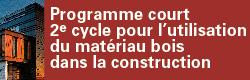 04-Programme court de 2<sup>e</sup> cycle pour l'utilisation du matériau bois dans la construction